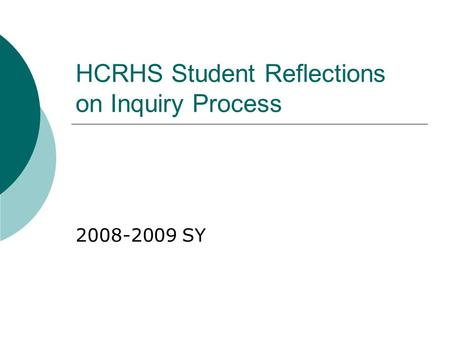 HCRHS Student Reflections on Inquiry Process 2008-2009 SY.