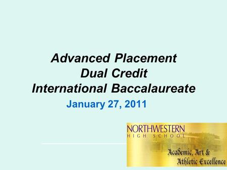 Advanced Placement Dual Credit International Baccalaureate January 27, 2011.