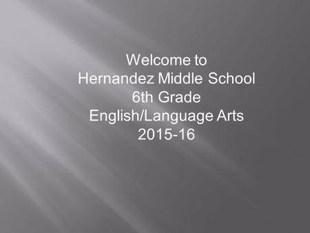 Welcome to Hernandez Middle School 6th Grade English/Language Arts 2015-16.