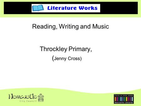 Throckley Primary, ( Jenny Cross) Reading, Writing and Music.
