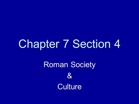 Chapter 7 Section 4 Roman Society & Culture. Review In Africa Hannibal met his match in a general named ______? What happened to the people Rome conquered?