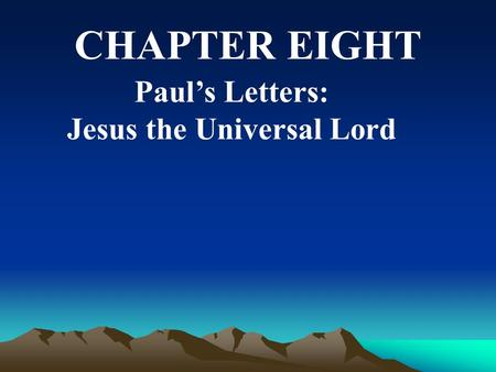 Paul's Letters: Jesus the Universal Lord CHAPTER EIGHT.