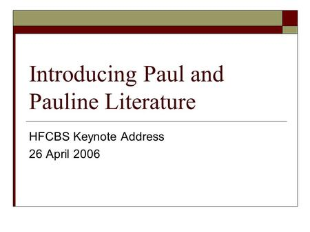 Introducing Paul and Pauline Literature HFCBS Keynote Address 26 April 2006.