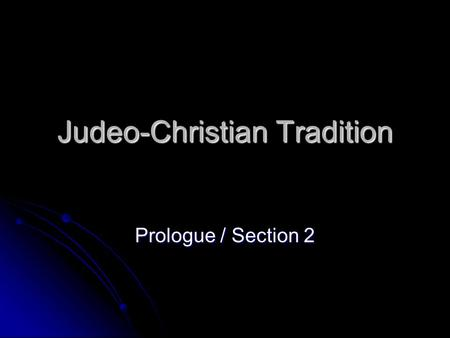 Judeo-Christian Tradition Prologue / Section 2. Judaism Much of what is known of early history of the Hebrews, (Jews) is contained in the first 5 books.