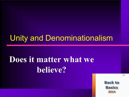 Unity and Denominationalism Does it matter what we believe?
