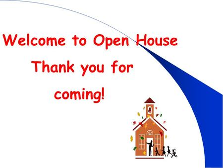 Welcome to Open House Thank you for coming!. Look for the Tuesday Folder every week. It will have important papers in it. Sign and return it on Wednesday.