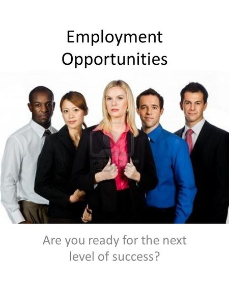 Employment Opportunities Are you ready for the next level of success?