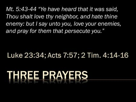 "Luke 23:34; Acts 7:57; 2 Tim. 4:14-16 Mt. 5:43-44 ""Ye have heard that it was said, Thou shalt love thy neighbor, and hate thine enemy: but I say unto you,"