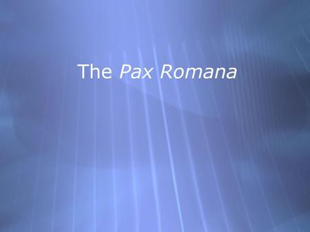 The Pax Romana. The Roman Empire  Augustus Caesar aka – Octavian, sets up Roman Empire in 27 BC after defeating Marc Anthony.  Creates many reforms.