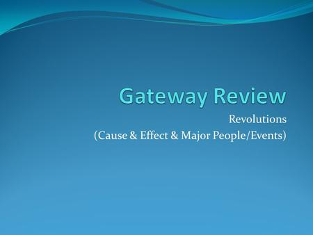 Revolutions (Cause & Effect & Major People/Events)