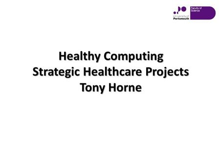 Healthy Computing Strategic Healthcare Projects Tony Horne.