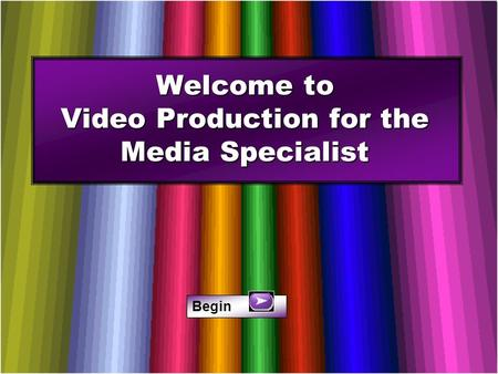 Welcome to Video Production for the Media Specialist Begin.