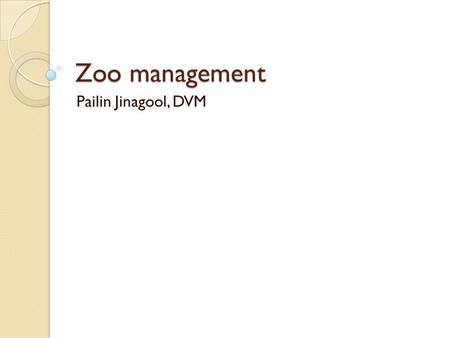 Zoo management Pailin Jinagool, DVM. Zoo management Structure of Zoo. Plans. Zoo design.