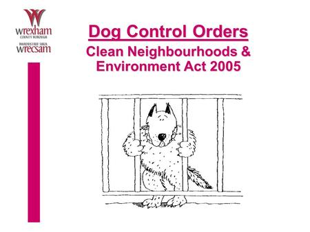 Dog Control Orders Clean Neighbourhoods & Environment Act 2005.