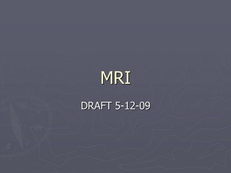 MRI DRAFT 5-12-09. Principles of MRI ► Sectional Anatomy ► Provides anatomic and physiologic info ► Non- invasive ► No radiation  Magnetic fields and.