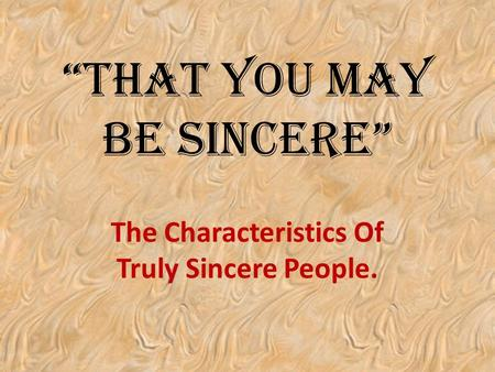 """That You May Be Sincere"" The Characteristics Of Truly Sincere People."