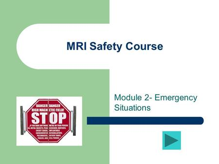 MRI Safety Course Module 2- Emergency Situations.