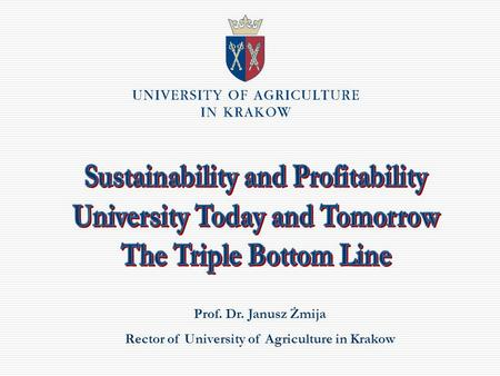 Prof. Dr. Janusz Żmija Rector of University of Agriculture in Krakow.