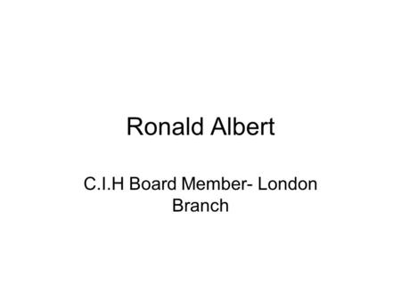Ronald Albert C.I.H Board Member- London Branch. Anti-Social Behaviour Officer Status Dogs & Irresponsible Dog Ownership Investigating dog complaints.