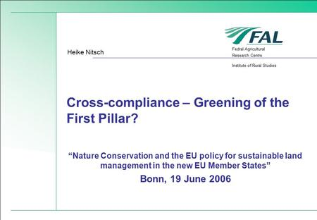 "Fedral Agricultural Research Centre Institute of Rural Studies Cross-compliance – Greening of the First Pillar? Heike Nitsch ""Nature Conservation and the."