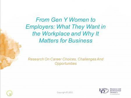 From Gen Y Women to Employers: What They Want in the Workplace and Why It Matters for Business Research On Career Choices, Challenges And Opportunities.