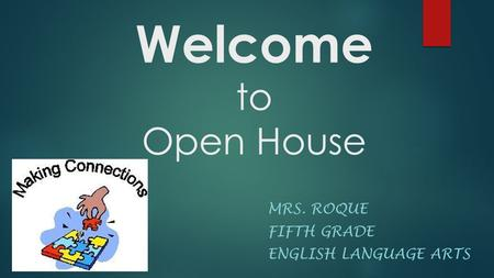 Welcome to Open House MRS. ROQUE FIFTH GRADE ENGLISH LANGUAGE ARTS.
