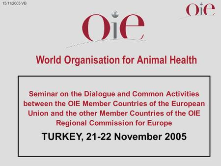 World Organisation for Animal Health Seminar on the Dialogue and Common Activities between the OIE Member Countries of the European Union and the other.
