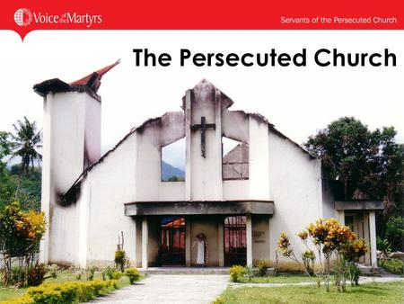 The Persecuted Church 1. What makes a fearless Christian? 2.