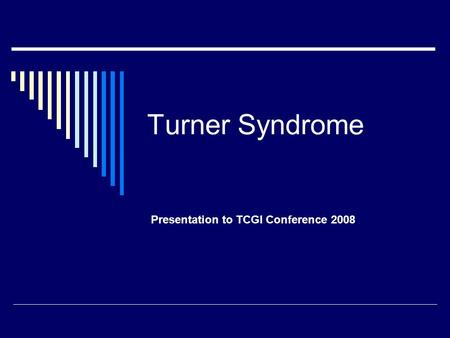 Turner Syndrome Presentation to TCGI Conference 2008.