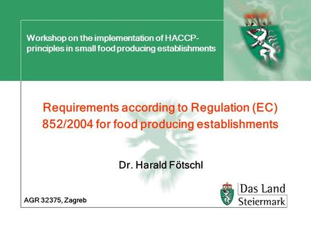 Workshop on the implementation of HACCP- principles in small food producing establishments Requirements according to Regulation (EC) 852/2004 for food.