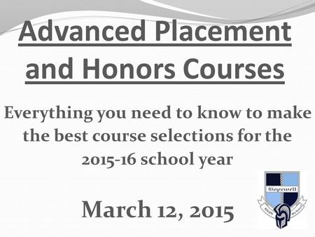 Advanced Placement and Honors Courses Everything you need to know to make the best course selections for the 2015-16 school year March 12, 2015.
