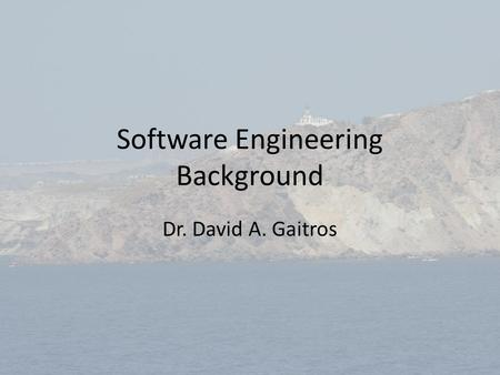Software Engineering Background Dr. David A. Gaitros.