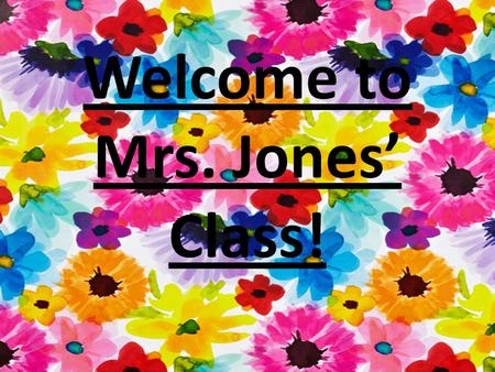 Welcome to Mrs. Jones' Class!. Who is Mrs. Jones? Born and Raised in Irving Texas Graduated from MacArthur High School Activities: – Softball – Choir.