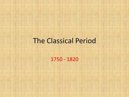The Classical Period 1750 - 1820. Dominant Classical Composers Joseph Haydn Wolfgang Amadeus Mozart Ludwig Van Beethoven.