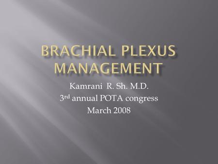 Kamrani R. Sh. M.D. 3 rd annual POTA congress March 2008.