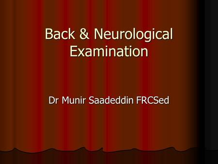 Back & Neurological Examination Dr Munir Saadeddin FRCSed.