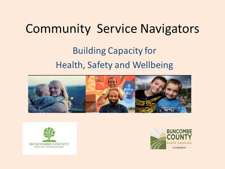 Community Service Navigators Building Capacity for Health, Safety and Wellbeing.