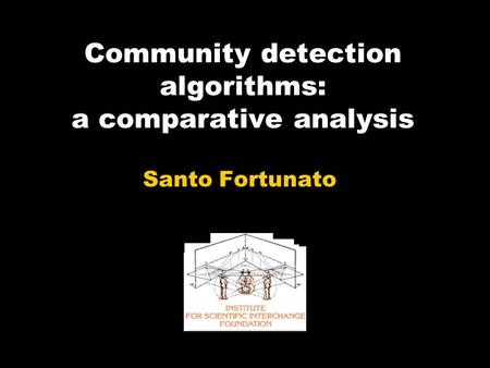Community detection algorithms: a comparative analysis Santo Fortunato.