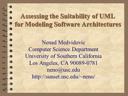 Assessing the Suitability of UML for Modeling Software Architectures Nenad Medvidovic Computer Science Department University of Southern California Los.