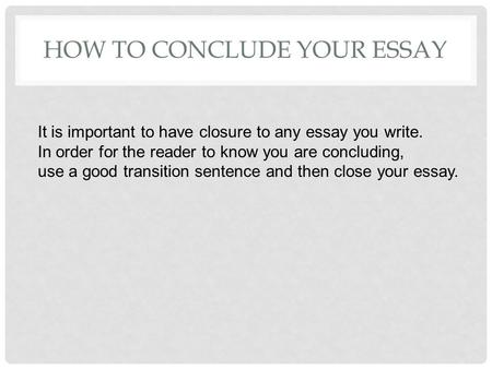 good ways to conclude and essay Good ways to conclude a essay ending the essay: conclusions – harvard writing center this is, after all, your last chance to persuade your readers to your point.