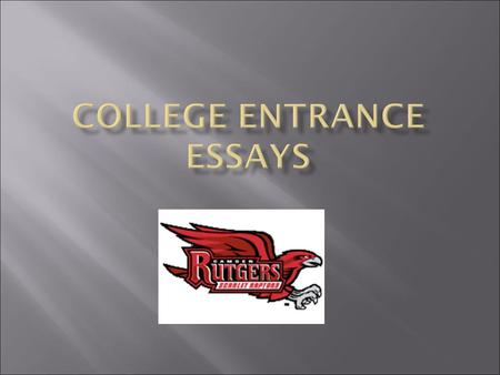  An essay is required for first-year applicants and must be submitted in the space provided on the online application. The essay is an important factor.