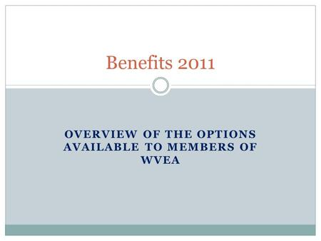 OVERVIEW OF THE OPTIONS AVAILABLE TO MEMBERS OF WVEA Benefits 2011.
