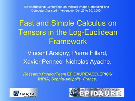 Fast and Simple Calculus on Tensors in the Log-Euclidean Framework Vincent Arsigny, Pierre Fillard, Xavier Pennec, Nicholas Ayache. Research Project/Team.