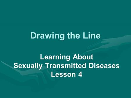 Drawing the Line Learning About Sexually Transmitted Diseases Lesson 4.