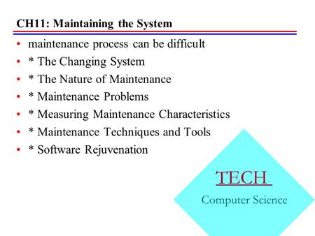 CH11: Maintaining the System maintenance process can be difficult * The Changing System * The Nature of Maintenance * Maintenance Problems * Measuring.