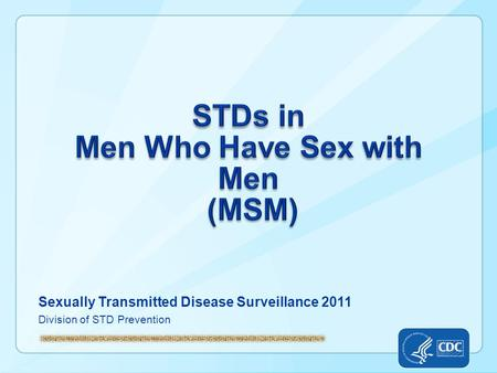Sexually Transmitted Disease Surveillance 2011 Division of STD Prevention.