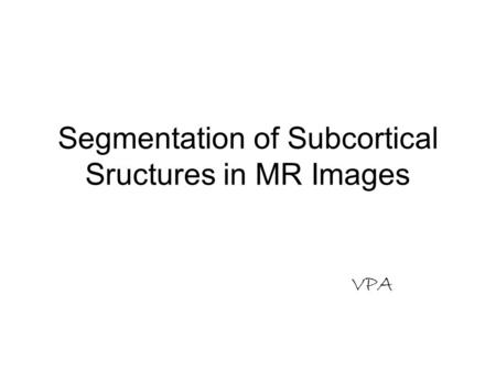 Segmentation of Subcortical Sructures in MR Images VPA.