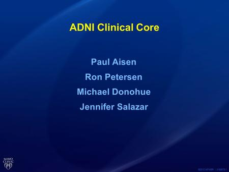 ©2012 MFMER | 3188678-1 ADNI Clinical Core Paul Aisen Ron Petersen Michael Donohue Jennifer Salazar.