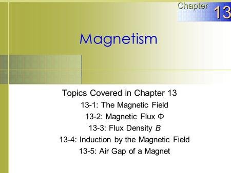 13 Magnetism Chapter Topics Covered in Chapter 13