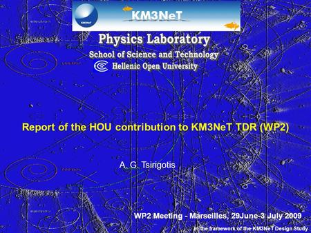 Report of the HOU contribution to KM3NeT TDR (WP2) A. G. Tsirigotis In the framework of the KM3NeT Design Study WP2 Meeting - Marseilles, 29June-3 July.